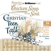 Chicken Soup for the Soul: Christian Teen Talk - 36 Stories of Tough Stuff, Reaching Out, and the Power of Love for Christian Teens (Unabridged) audiobook download