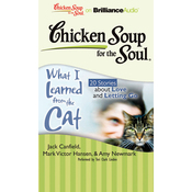 Chicken Soup for the Soul: What I Learned from the Cat - 20 Stories about Love and Letting Go (Unabridged) audiobook download