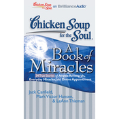 Chicken Soup for the Soul: A Book of Miracles - 34 True Stories of Angels Among Us, Everyday Miracles and Divine Appointment (Unabridged) audiobook download