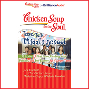 Chicken Soup for the Soul: Teens Talk Middle School - 33 Stories of First Love, Finding Your Passion and Self-Esteem (Unabridged) audiobook download