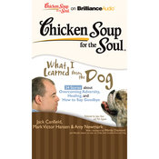 Chicken Soup for the Soul: What I Learned from the Dog - 34 Stories about Overcoming Adversity, Healing, Saying Goodbye (Unabridged) audiobook download
