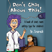 Don't Chat About That!: A Book of Chat Room Safety Tips for Children (Unabridged) audiobook download