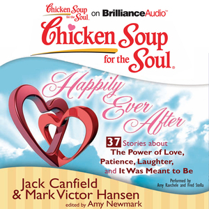 Chicken-soup-for-the-soul-happily-ever-after-37-stories-about-the-power-of-love-patience-laughter-and-it-was-meant-to-be-unabridged-audiobook