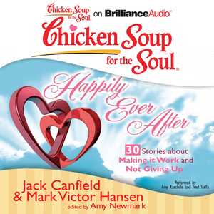 Chicken-soup-for-the-soul-happily-ever-after-30-stories-about-making-it-work-and-not-giving-up-unabridged-audiobook