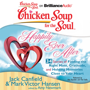 Chicken-soup-for-the-soul-happily-ever-after-34-stories-of-finding-the-right-mate-gratitude-and-holding-memories-close-to-your-heart-unabridged-audiobook