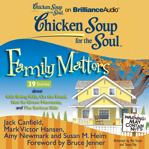 Chicken-soup-for-the-soul-family-matters-39-stories-about-kids-being-kids-on-the-road-not-so-grave-moments-and-the-serious-side-unabridged-audiobook