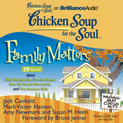Chicken Soup for the Soul: Family Matters - 39 Stories about Kids Being Kids, On the Road, Not So Grave Moments, and The Serious Side (Unabridged) audiobook download