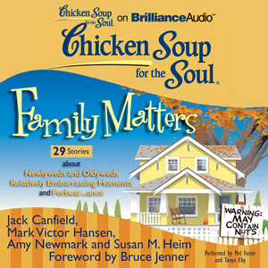 Chicken-soup-for-the-soul-family-matters-29-stories-about-newlyweds-and-oldyweds-relatively-embarrassing-moments-and-forbearance-unabridged-audiobook