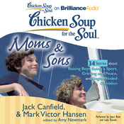 Chicken Soup for the Soul: Moms and Sons - 34 Stories about Raising Boys, Being a Sport, Grieving and Peace, and Single-Minded Devotion (Unabridged) audiobook download