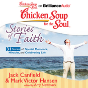 Chicken Soup for the Soul: Stories of Faith: 31 Stories of Special Moments, Miracles, and Celebrating Life (Unabridged) audiobook download
