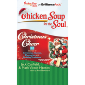 Chicken Soup for the Soul: Christmas Cheer - 32 Stories of Christmas Humor, Memories, and Holiday Traditions (Unabridged) audiobook download