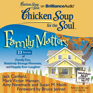 Chicken-soup-for-the-soul-family-matters-33-stories-of-family-fun-relatively-strange-moments-and-happily-ever-laughter-unabridged-audiobook