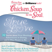 Chicken Soup for the Soul: True Love - 32 Stories about First Meetings, Adventures in Dating, and It Was Meant to Be (Unabridged) audiobook download