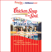 Chicken Soup for the Soul: Teens Talk Middle School - 35 Stories of Life's Ups and Downs (Unabridged) audiobook download