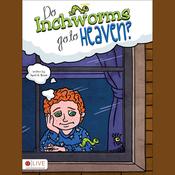 Do Inchworms Go to Heaven? (Unabridged) audiobook download