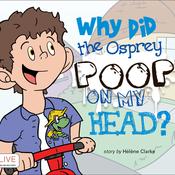 Why Did the Osprey Poop on my Head? (Unabridged) audiobook download
