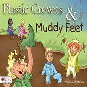 Plastic Crowns and Muddy Feet (Unabridged) audiobook download