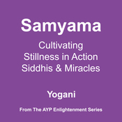 Samyama: Cultivating Stillness in Action, Siddhis and Miracles (Unabridged) audiobook download