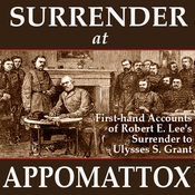 Surrender at Appomattox: First-hand Accounts of Robert E. Lee's Surrender to Ulysses S. Grant (Unabridged) audiobook download
