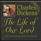 The Life of Our Lord: Written for His Children During the Years 1846 to 1849 (Unabridged) audiobook download