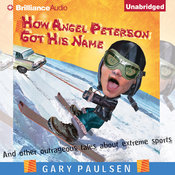 How Angel Peterson Got His Name: And Other Outrageous Tales about Extreme Sports (Unabridged) audiobook download