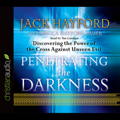 Penetrating the Darkness: Discovering the Power of the Cross Against Unseen Evil (Unabridged) audiobook download