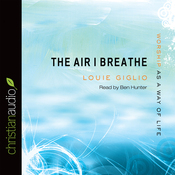 The Air I Breathe: Worship as a Way of Life (Unabridged) audiobook download