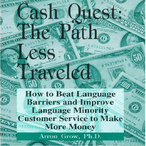 Cash-quest-the-path-less-traveled-how-to-beat-language-barriers-and-improve-language-minority-customer-service-to-make-more-money-audiobook
