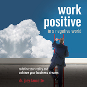 Work Positive in a Negative World: Redefine Your Reality and Achieve Your Business Dreams audiobook download