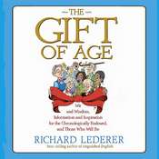 The Gift of Age: Wit and Wisdom, Information and Inspiration for the Chronologically Endowed, and Those Who Will Be (Unabridged) audiobook download