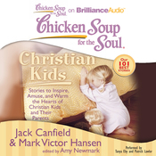 Chicken Soup for the Soul: Christian Kids - Stories to Inspire, Amuse, and Warm the Hearts of Christian Kids and Their Parents (Unabridged) audiobook download