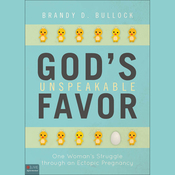 God's Unspeakable Favor: One Woman's Struggle through an Ectopic Pregnancy (Unabridged) audiobook download