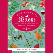 From Weeds to Wisdom: Extracting Spiritual Lessons from the Unlikely audiobook download