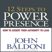 12 Steps to Power Presence: How to Exert Your Authority to Lead (Unabridged) audiobook download