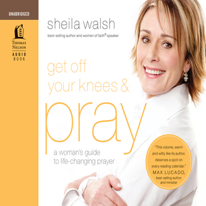 Get-off-your-knees-and-pray-a-womans-guide-to-life-changing-prayer-unabridged-audiobook