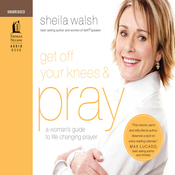 Get Off Your Knees and Pray: A Woman's Guide to Life-Changing Prayer (Unabridged) audiobook download