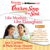 Chicken Soup for the Soul: Like Mother, Like Daughter - 35 Stories About the Funny and Special Moments Between Mothers and Daughters (Unabridged) audiobook download