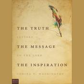 The Truth, The Message, The Inspiration: Letters to the Lord (Unabridged) audiobook download