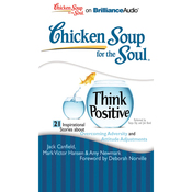 Chicken Soup for the Soul: Think Positive - 21 Inspirational Stories about Overcoming Adversity and Attitude Adjustments (Unabridged) audiobook download