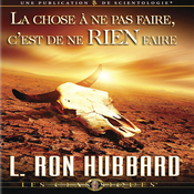 La Chose a ne pas Faire, C'est de ne Rien Faire [The Wrong Thing to Do Is Nothing] (Unabridged) audiobook download