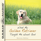 What My Golden Retriever Taught Me About God (Unabridged) audiobook download