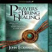 Prayers that Bring Healing: Overcome Sickness, Pain & Disease. God's Healing for You! (Unabridged) audiobook download