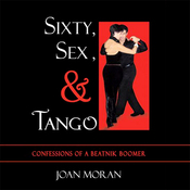 Sixty, Sex, & Tango: Confessions of a Beatnik Boomer (Unabridged) audiobook download