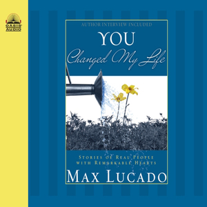 You-changed-my-life-stories-of-real-people-with-remarkable-hearts-unabridged-audiobook