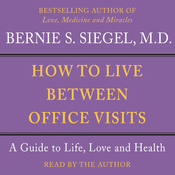 How to Live Between Office Visits: A Guide to Life, Love and Health audiobook download