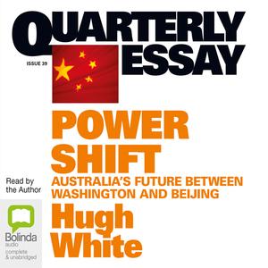 Quarterly-essay-39-power-shift-australias-future-between-washington-and-beijing-unabridged-audiobook