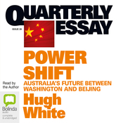 Quarterly Essay 39: Power Shift: Australia's Future Between Washington and Beijing (Unabridged) audiobook download