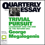 Quarterly Essay 40: Trivial Pursuit: Leadership and the End of the Reform Era (Unabridged) audiobook download