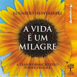 A-vida-e-um-milagre-life-is-a-miracle-a-transformaco-pelo-poder-pessoal-unabridged-audiobook