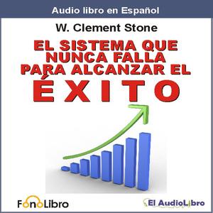 El-sistema-que-nunca-falla-para-alcanzar-el-exito-the-success-system-that-never-fails-unabridged-audiobook